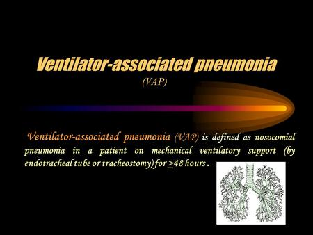 Ventilator-associated pneumonia (VAP) Ventilator-associated pneumonia (VAP) is defined as nosocomial pneumonia in a patient on mechanical ventilatory support.
