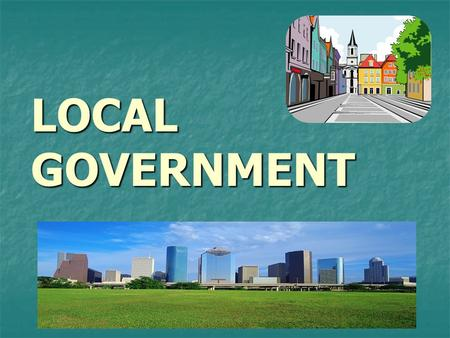 LOCAL GOVERNMENT. County Governments County: the largest territorial and political subdivision of a state County: the largest territorial and political.