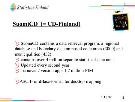 SuomiCD (= CD-Finland) _ SuomiCD contains a data retrieval program, a regional database and boundary data on postal code areas (3000) and municipalities.