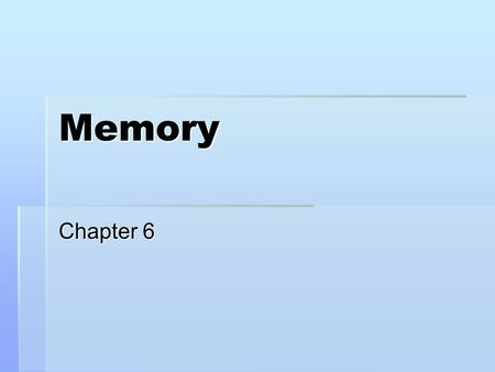 Memory Chapter 6. Remembering  Three processes:  Encoding  Storage (consolidation)  Retrieval.