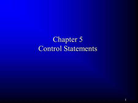 1 Chapter 5 Control Statements. 2 Objectives F To understand the flow of control in selection and loop statements. F To use Boolean expressions to control.