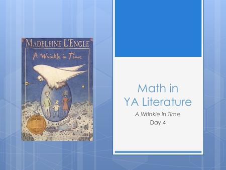 Math in YA Literature A Wrinkle in Time Day 4. Welcome!  Please hand in homework assignment 3  I will walk around to check progress on your CM log.
