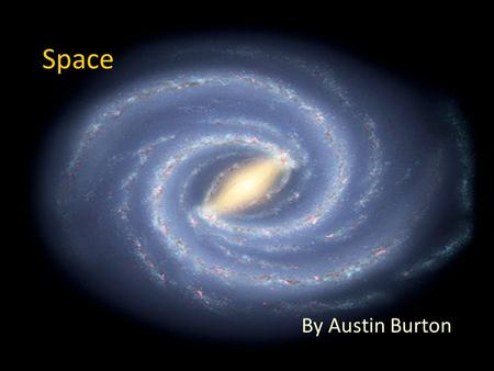 Space By Austin Burton. The Beginning, maybe… This explosion would explain why other galaxies are moving away from our own. The Big Bang The point exploded.