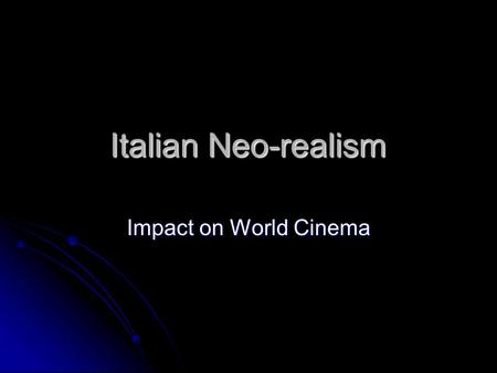 Italian Neo-realism Impact on World Cinema. Italian Neo-realism Characterized by… Focus on poor or working class Focus on poor or working class Filmed.