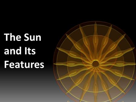 The Sun and Its Features