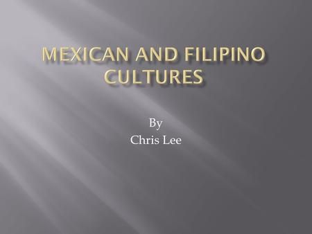 By Chris Lee. History of Mexico and the Philippines  Mexico was first populated more than 13,000 years ago.  In 1519, the Spaniards, led by Hernando.