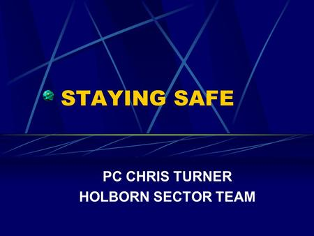 STAYING SAFE PC CHRIS TURNER HOLBORN SECTOR TEAM.