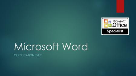 Microsoft Word CERTIFICATION PREP. Lesson 1 Basic Overview RIBBON The main command interface in Microsoft office 2013 is the ribbon. The Ribbon is a centralized.