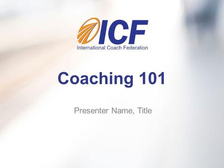 Coaching 101 Presenter Name, Title. What is Professional Coaching?