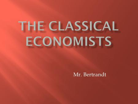 Mr. Bertrandt. Industrial Revolution 1750 Great Depression 1933.