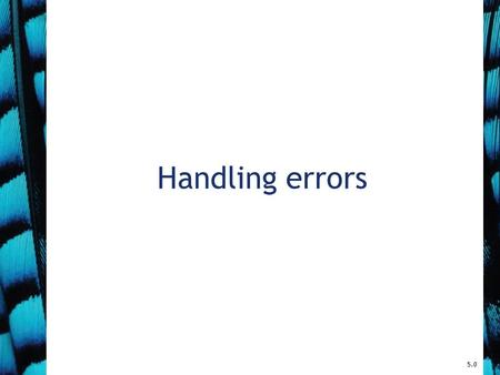 Handling errors 5.0. 2 Main concepts to be covered Defensive programming –Anticipating that things could go wrong Exception handling and throwing Error.