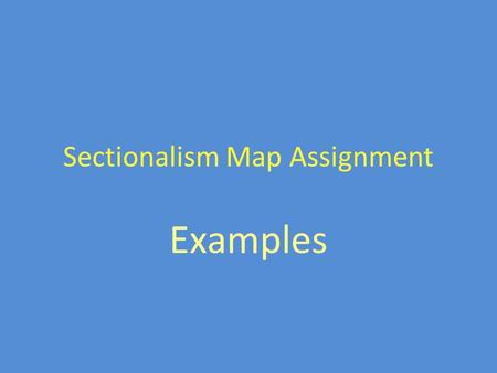 Sectionalism Map Assignment Examples. Instructions Create a symbol for each term listed on the map and draw that symbol in the correct section of the.