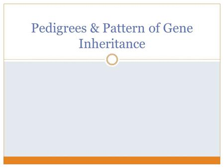 Pedigrees & Pattern of Gene Inheritance. Target #19- I can describe the layout & purpose of a pedigree Many human disorders are genetic in origin  Genetic.
