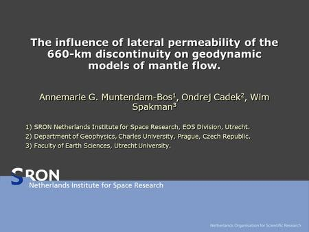 The influence of lateral permeability of the 660-km discontinuity on geodynamic models of mantle flow. Annemarie G. Muntendam-Bos 1, Ondrej Cadek 2, Wim.