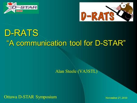 "November 27, 2010 Ottawa D-STAR Symposium D-RATS ""A communication tool for D-STAR"" Alan Steele (VA3STL)"