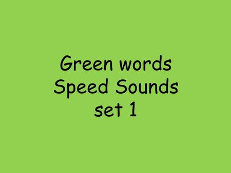 Green words Speed Sounds set 1. 1:1 mad sad dad.