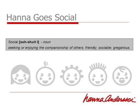 Hanna Goes Social seeking or enjoying the companionship of others; friendly; sociable; gregarious. Social [soh-shuh l] - noun.