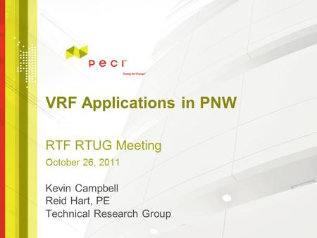 VRF Applications in PNW RTF RTUG Meeting October 26, 2011 Kevin Campbell Reid Hart, PE Technical Research Group.