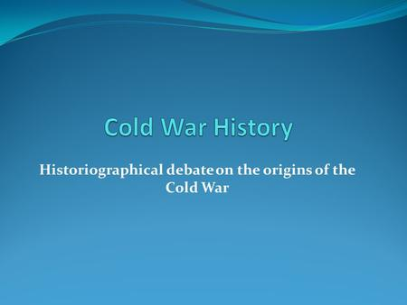 Historiographical debate on the origins of the Cold War.