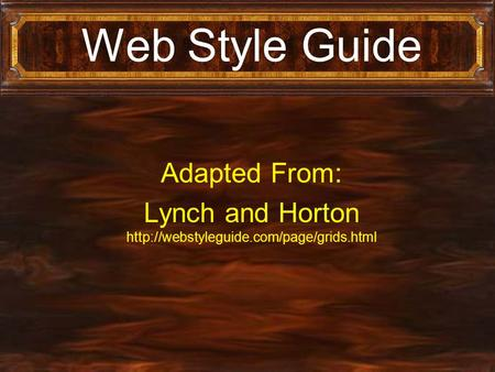 Web Style Guide Adapted From: Lynch and Horton