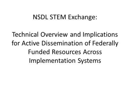 NSDL STEM Exchange: Technical Overview and Implications for Active Dissemination of Federally Funded Resources Across Implementation Systems.