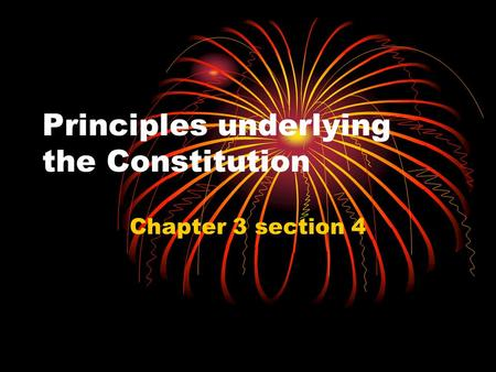 Principles underlying the Constitution Chapter 3 section 4.
