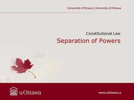 Separation of Powers Constitutional Law. Canada's separation of powers © Copyright 2013 Tolga R Yalkin Legislative Executive Judicial.