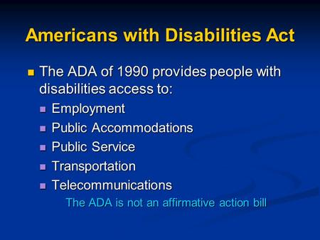 Americans with Disabilities Act The ADA of 1990 provides people with disabilities access to: The ADA of 1990 provides people with disabilities access to: