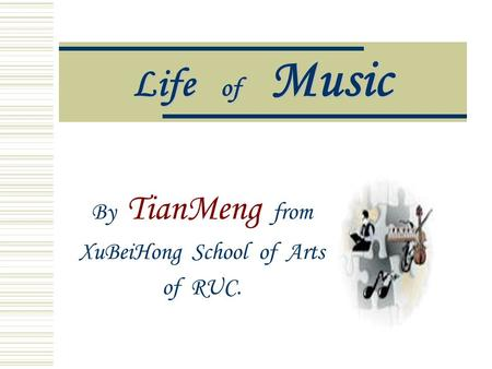 Life of Music By TianMeng from XuBeiHong School of Arts of RUC.