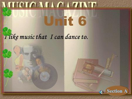 I like music that I can dance to. Unit 6 Section A.