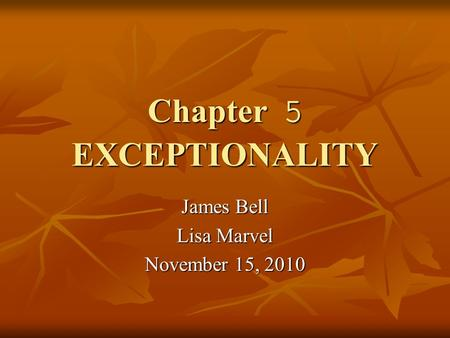 Chapter 5 EXCEPTIONALITY James Bell Lisa Marvel November 15, 2010.