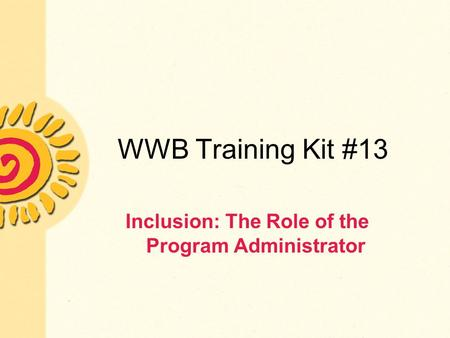 WWB Training Kit #13 Inclusion: The Role of the Program Administrator.