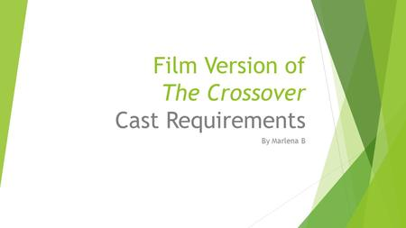 Film Version of The Crossover Cast Requirements By Marlena B.