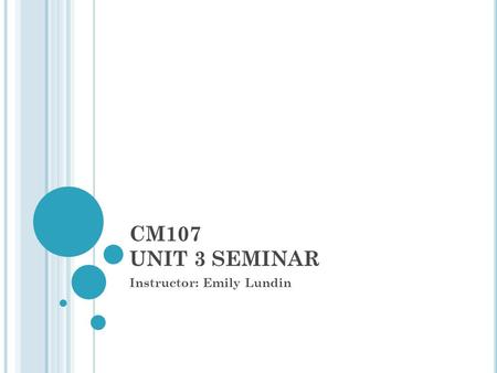 CM107 UNIT 3 SEMINAR Instructor: Emily Lundin. REVIEW OF UNITS 1-2 What can YOU do to make sure your QUEST for WRITING EXCELLENCE is successful? How can.