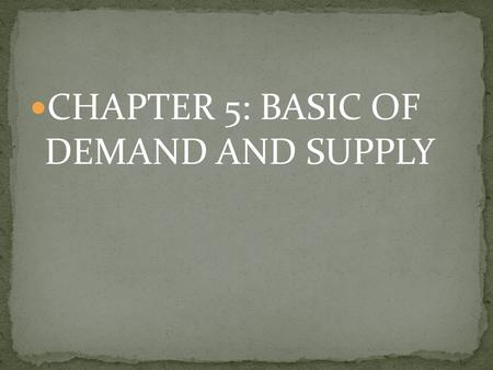 CHAPTER 5: BASIC OF  DEMAND AND SUPPLY