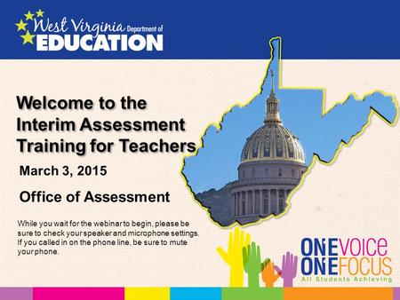 Welcome to the Interim Assessment Training for Teachers Office of Assessment March 3, 2015 While you wait for the webinar to begin, please be sure to check.