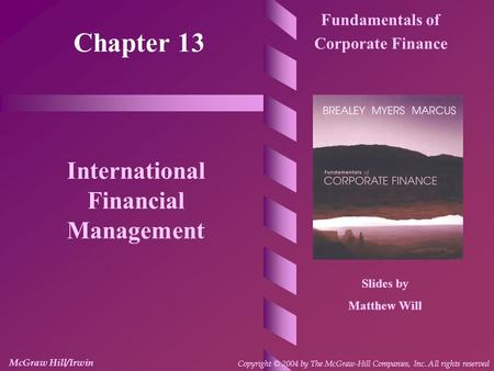 Chapter 13 Fundamentals of Corporate Finance International Financial Management Slides by Matthew Will McGraw Hill/Irwin Copyright © 2004 by The McGraw-Hill.