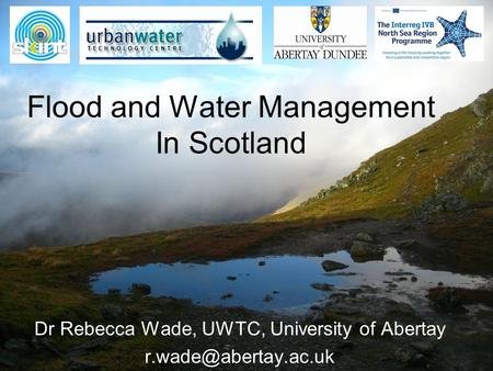 Flood and Water Management In Scotland Dr Rebecca Wade, UWTC, University of Abertay