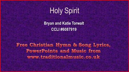 Holy Spirit Bryan and Katie Torwalt CCLI #6087919.