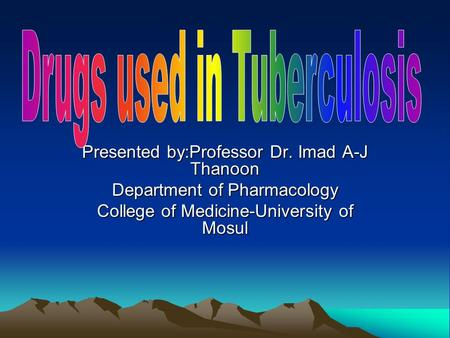 Presented by:Professor Dr. Imad A-J Thanoon Department of Pharmacology College of Medicine-University of Mosul.