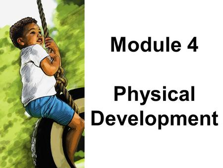 Module 4 Physical Development. Module 4: Physical Development There are milestones in the physical development of babies and young children. These milestones.