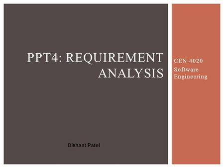 CEN 4020 Software Engineering PPT4: REQUIREMENT ANALYSIS Dishant Patel.