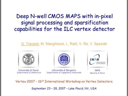 G. Traversi, M. Manghisoni, L. Ratti, V. Re, V. Speziali Vertex 2007 – 16 th International Workshop on Vertex Detectors September 23 – 28, 2007 – Lake.