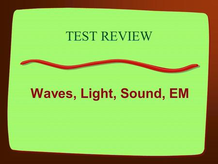 TEST REVIEW Waves, Light, Sound, EM 6 Multiple Choice General Parts of the ear General definition of sound General properties of sound echolocation.