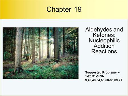 CHE2202, Chapter 19 Learn, 1 Ethers and Epoxides; Thiols and Sulfides Chapter 18 Suggested Problems – 1-18, 23-28, 38-41, 44- 5,54-5 Aldehydes and Ketones: