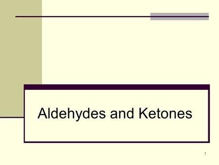 1 Aldehydes and Ketones. Carbonyl compounds The compounds occur widely in nature as intermediates in metabolism and biosynthesis They are also common.