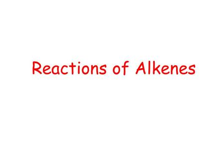 Reactions of Alkenes. Saturated hydrocarbons (alkanes) reacted by substitution, whereas the reaction of unsaturated hydrocarbons (alkenes) is by addition.