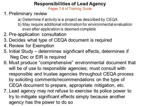 Responsibilities of Lead Agency Pages 7-8 of Training Guide 1. Preliminary review a) Determine if activity is a project as described by CEQA b) May require.