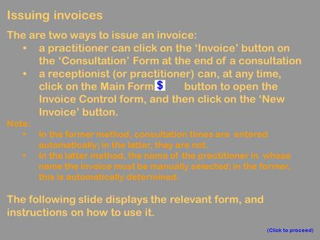 Issuing invoices The are two ways to issue an invoice: a practitioner can click on the 'Invoice' button on the 'Consultation' Form at the end of a consultation.