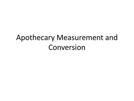 Apothecary Measurement and Conversion. 1. Perform the conversion.